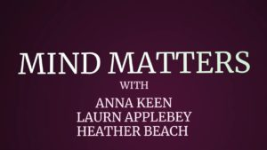Mind Matters - Anna Keen Lauren Applebey and Heather Beach - Dealing with anxiety and depression